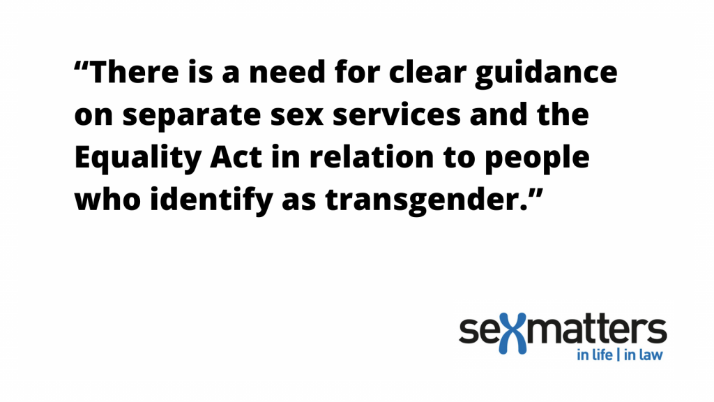 """Sex Matters says: """"There is still a need for clearer guidance on this in relation to people who identify as transgender."""""""
