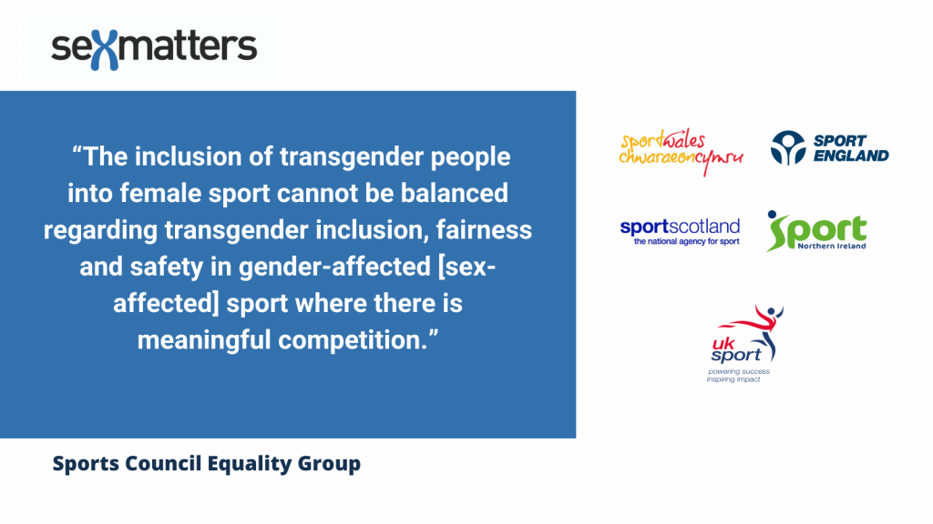 """""""The inclusion of transgender people into female sport cannot be balanced regarding transgender inclusion, fairness and safety in gender-affected [sex-affected] sport where there is meaningful competition.""""  (SCEG Report, 2021)"""